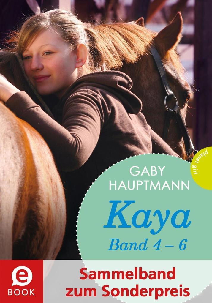 Kaya - frei und stark: Kaya 4-6 (Sammelband zum Sonderpreis), Kaya ist happy; Kaya will mehr; Kaya hat Geburtstag als eB