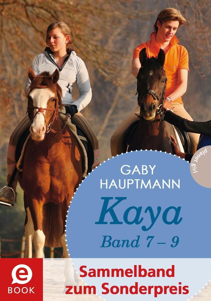 Kaya - frei und stark: Kaya 7-9 (Sammelband zum Sonderpreis), Kaya gibt alles!; Kaya schwört Rache; Kaya rettet Fohlen a