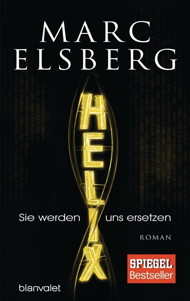 HELIX - Sie werden uns ersetzen als Buch von Marc Elsberg