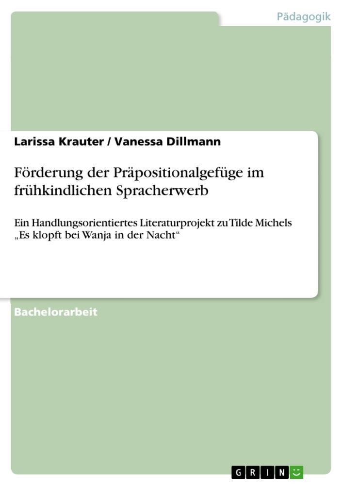 Förderung der Präpositionalgefüge im frühkindlichen Spracherwerb als Buch von Vanessa Dillmann, Larissa Krauter