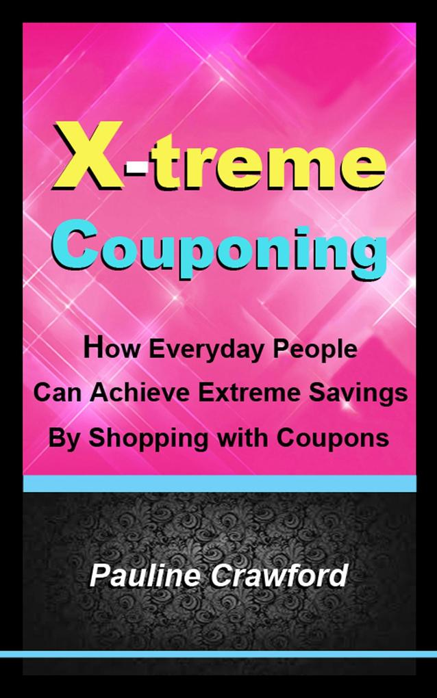 X-treme Couponing: How Everyday People Can Achi...