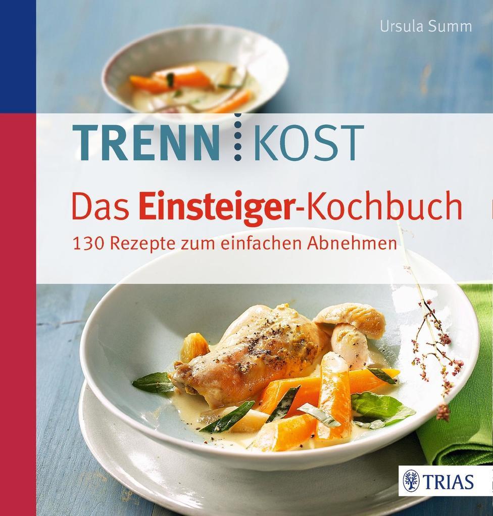 Trennkost - Das Einsteiger-Kochbuch als Buch von Ursula Summ