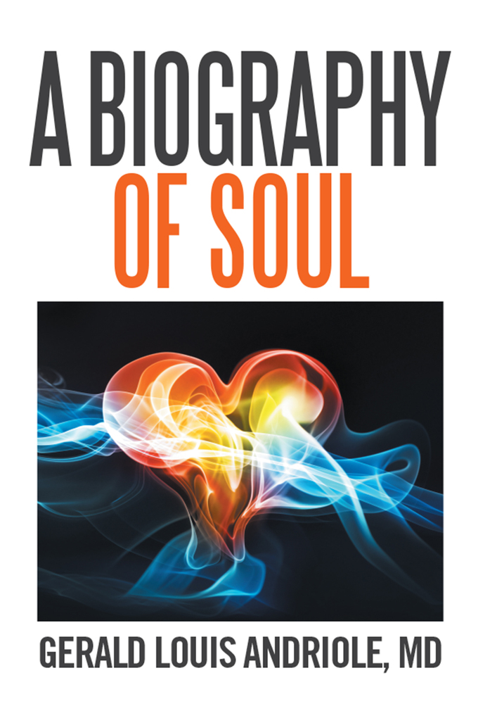 A Biography of Soul als eBook von Gerald Louis Andriole MD