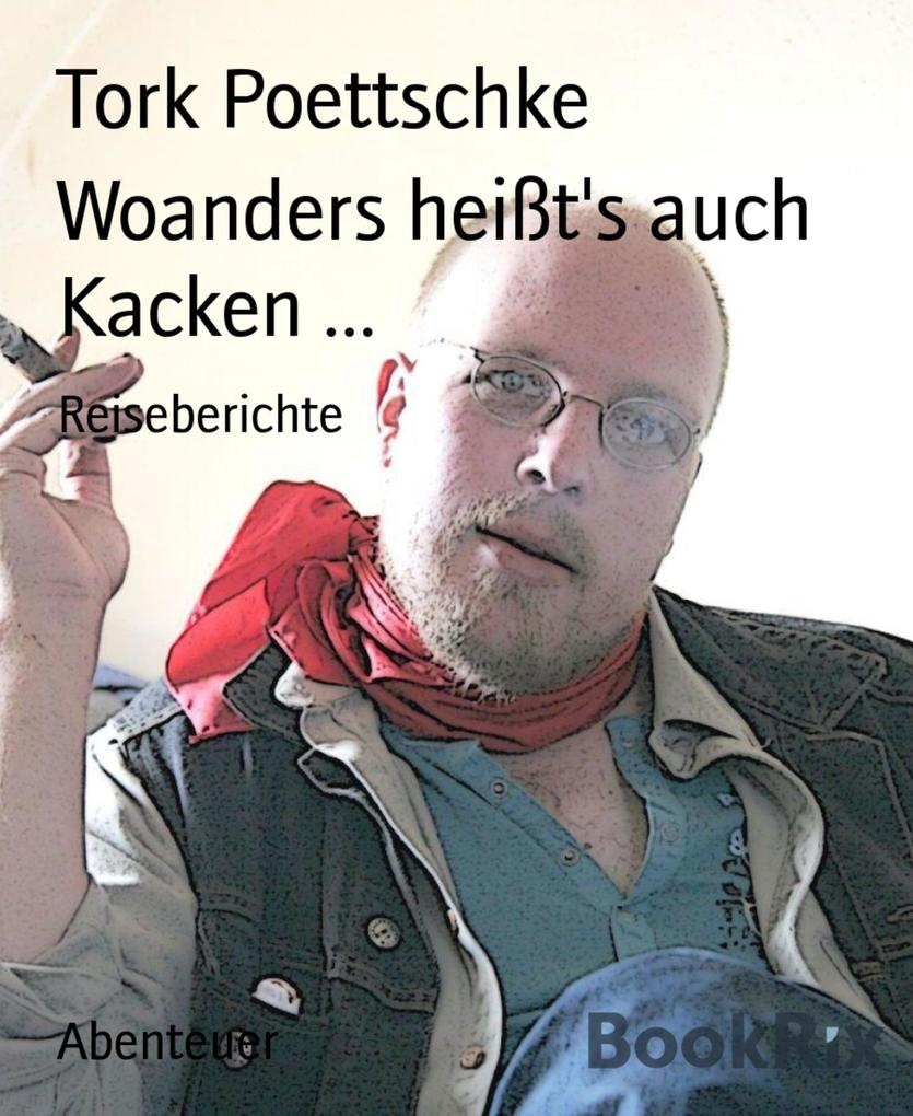 Woanders heißts auch Kacken ... als eBook von Tork Poettschke