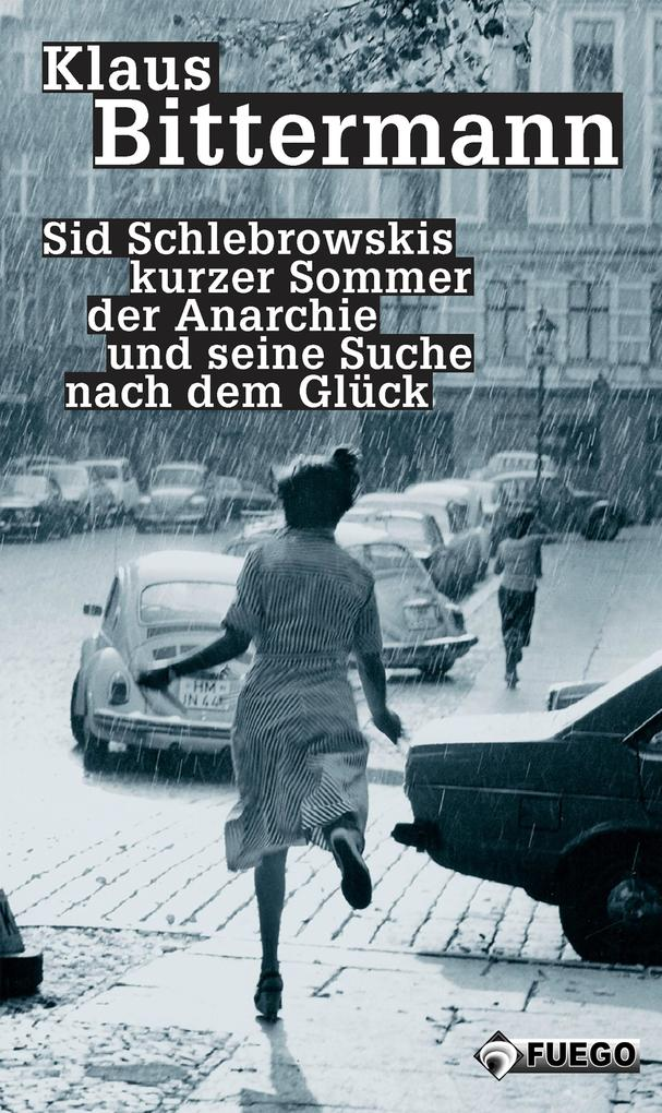 Sid Schlebrowskis kurzer Sommer der Anarchie und seine Suche nach dem Glück als eBook von Klaus Bittermann