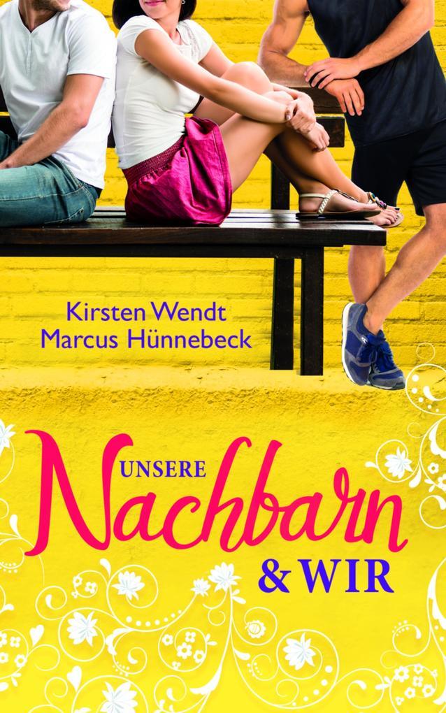 Unsere Nachbarn und wir als eBook von Kirsten Wendt, Marcus Hünnebeck