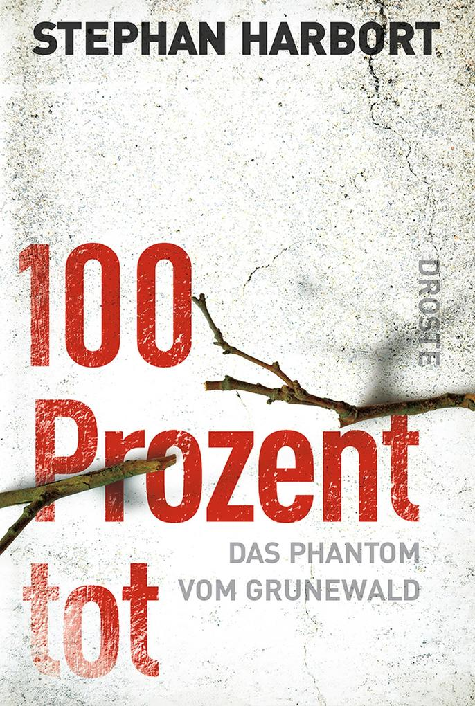 100 Prozent tot als eBook von Stephan Harbort