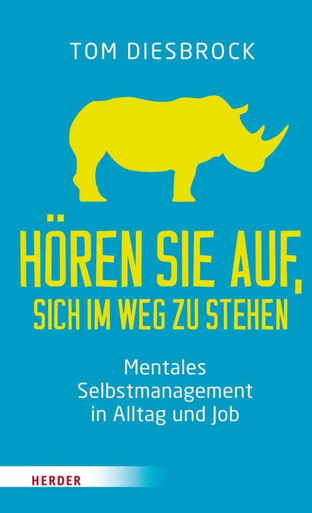 Hören Sie auf, sich im Weg zu stehen - Mentales Selbstmanagement in Alltag und Job als eBook von Tom Diesbrock
