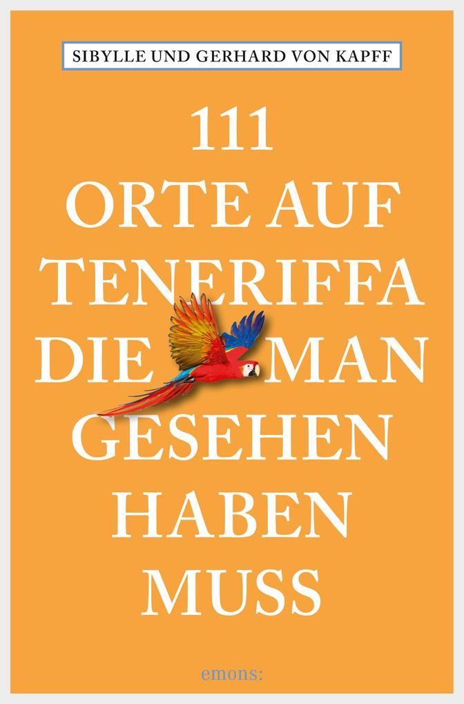 111 Orte auf Teneriffa, die man gesehen haben muss als eBook von Sibylle von Kapff, Gerhard von Kapff
