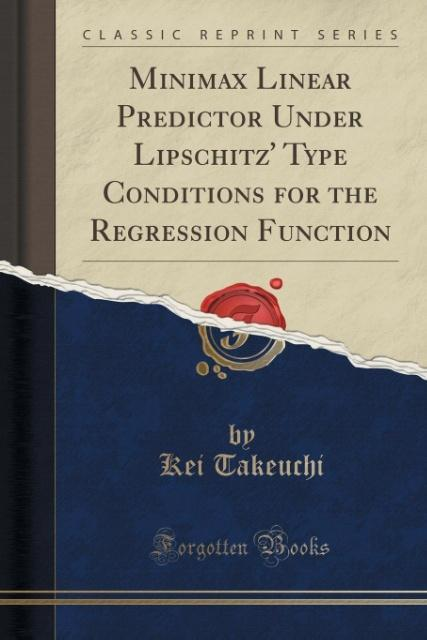Minimax Linear Predictor Under Lipschitz´ Type Conditions for the Regression Function (Classic Reprint) als Taschenbuch von Kei Takeuchi