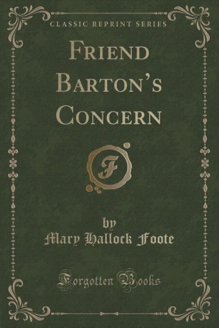Friend Barton's Concern (Classic Reprint) als Taschenbuch von Mary Hallock Foote