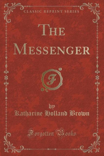 The Messenger (Classic Reprint) als Taschenbuch von Katharine Holland Brown