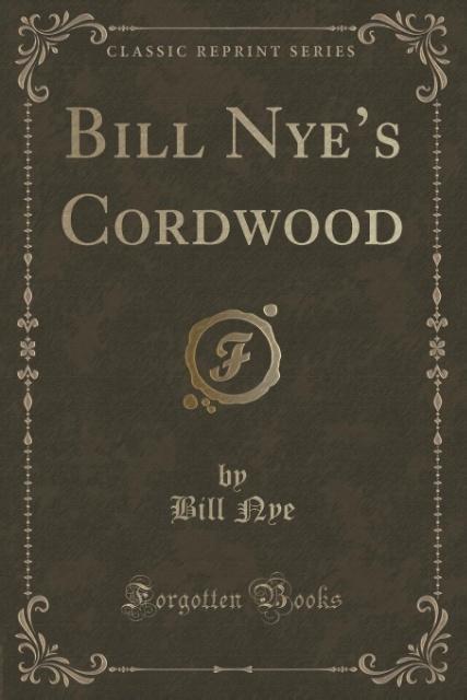 Bill Nye's Cordwood (Classic Reprint) als Taschenbuch von Bill Nye