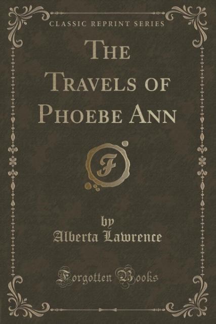 The Travels of Phoebe Ann (Classic Reprint) als Taschenbuch von Alberta Lawrence