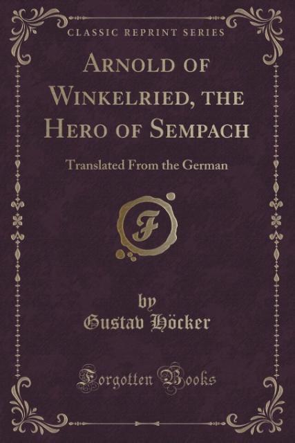 Arnold of Winkelried, the Hero of Sempach als Taschenbuch von Gustav Höcker