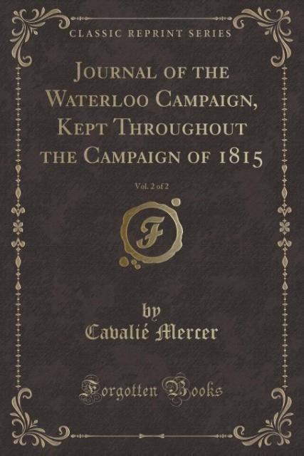 Journal of the Waterloo Campaign, Kept Throughout the Campaign of 1815, Vol. 2 of 2 (Classic Reprint) als Taschenbuch vo