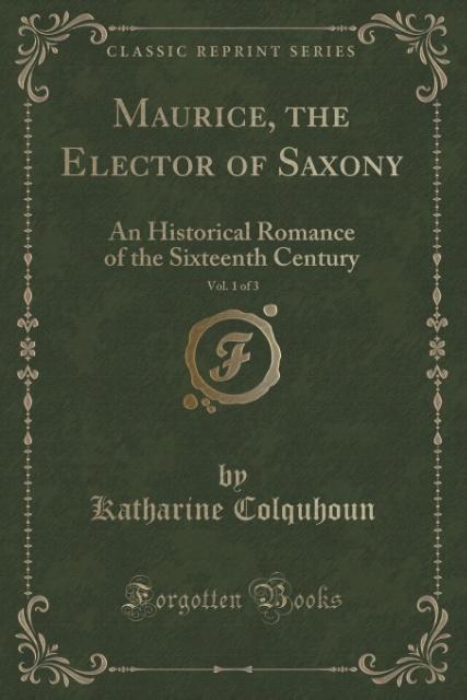 Maurice, the Elector of Saxony, Vol. 1 of 3 als Taschenbuch von Katharine Colquhoun