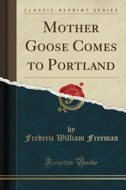 Mother Goose Comes to Portland (Classic Reprint) als Taschenbuch von Frederic William Freeman