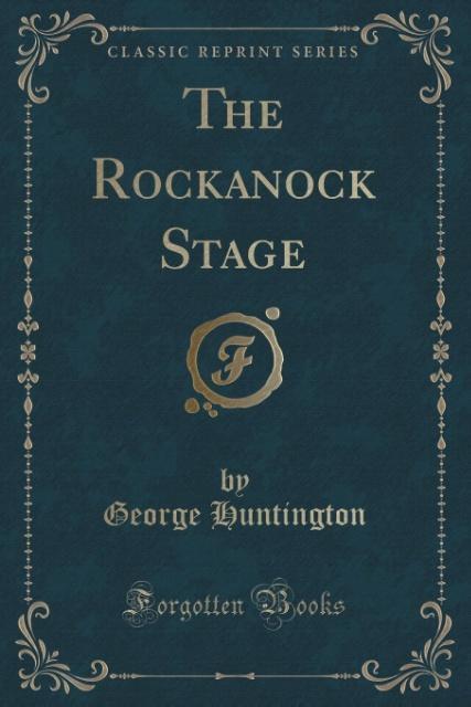 The Rockanock Stage (Classic Reprint) als Taschenbuch von George Huntington