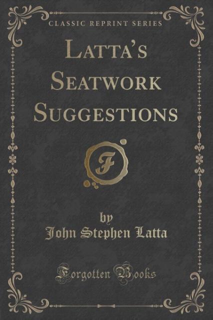 Latta's Seatwork Suggestions (Classic Reprint) als Taschenbuch von John Stephen Latta