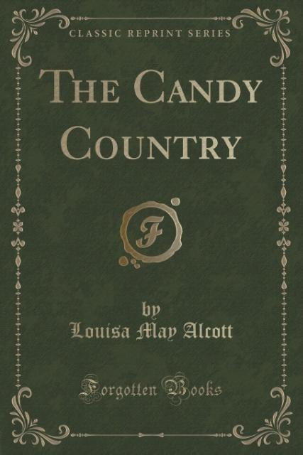 The Candy Country (Classic Reprint) als Taschenbuch von Louisa May Alcott