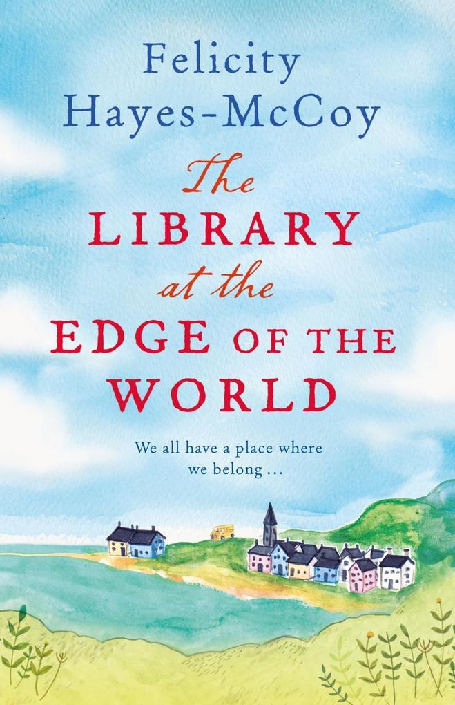The Library at the Edge of the World als eBook von Felicity Hayes-Mccoy