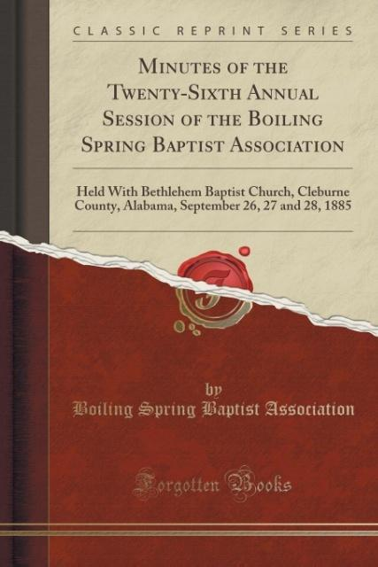 Minutes of the Twenty-Sixth Annual Session of the Boiling Spring Baptist Association als Taschenbuch von Boiling Spring Baptist Association