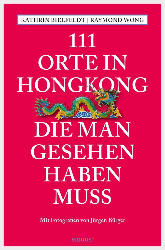 111 Orte in Hongkong, die man gesehen haben muss als eBook von Kathrin Bielfeldt, Raymond Wong