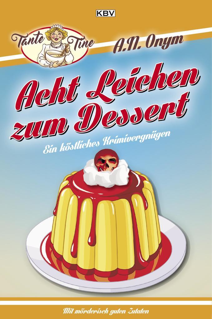Acht Leichen zum Dessert als eBook von Jürgen Kehrer, Carsten Sebastian Henn, Sandra Lüpkes