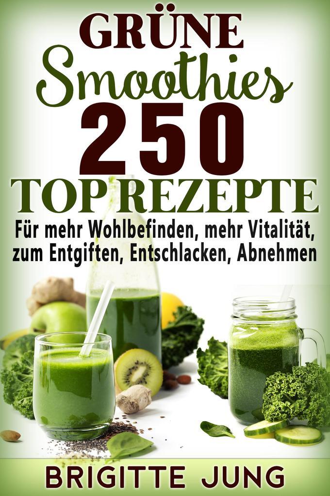 Grüne Smoothies 250 TOP Rezepte als eBook von Brigitte Jung