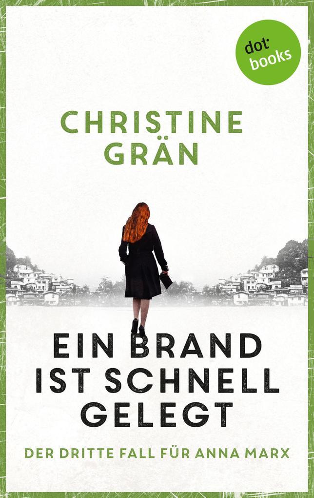 Ein Brand ist schnell gelegt - Der dritte Fall für Anna Marx als eBook von Christine Grän