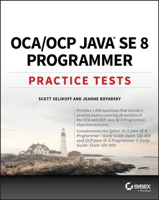 OCA / OCP Java SE 8 Programmer Practice Tests als Buch von Scott Selikoff, Jeanne Boyarsky