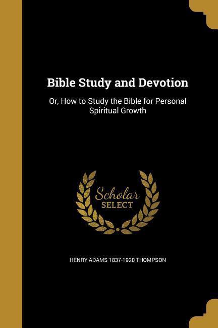 BIBLE STUDY & DEVOTION als Taschenbuch von Henry Adams 1837-1920 Thompson