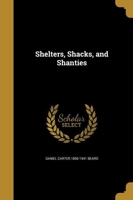 SHELTERS SHACKS & SHANTIES als Taschenbuch von Daniel Carter 1850-1941 Beard