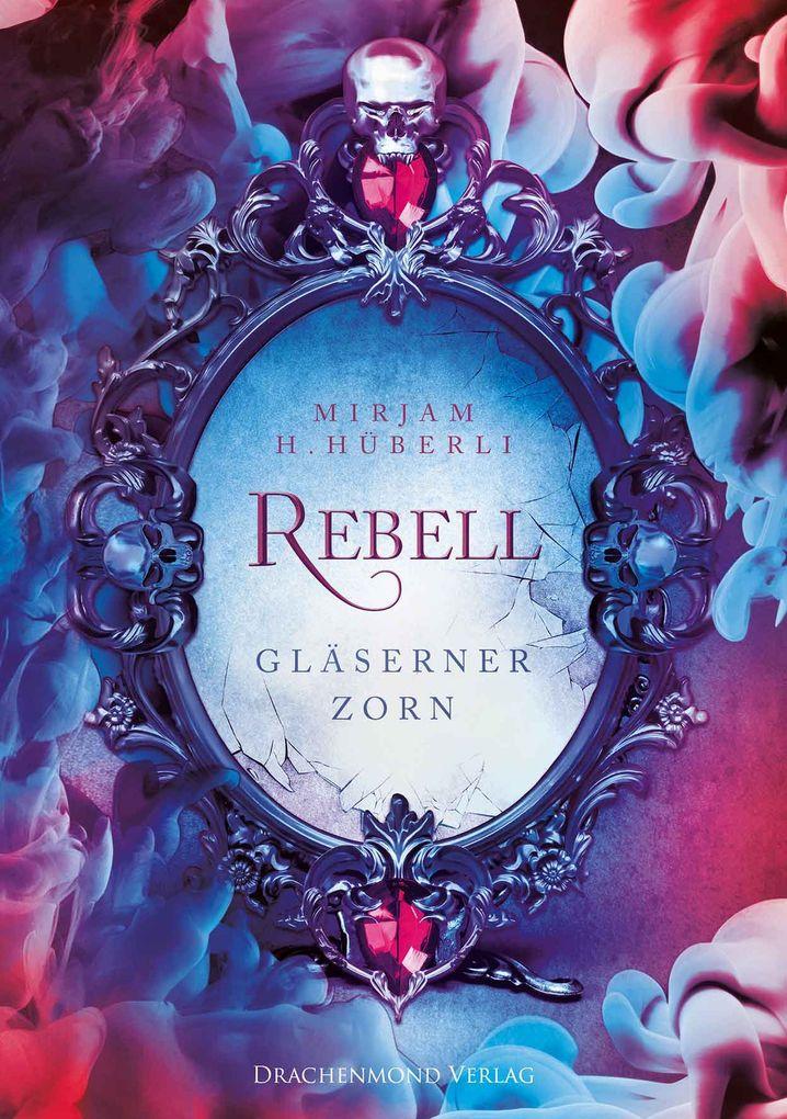 Rebell - Gläserner Zorn als eBook von Mirjam H. Hüberli