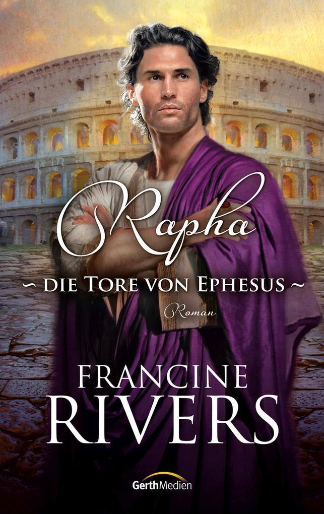 Rapha - Die Tore von Ephesus als eBook von Francine Rivers