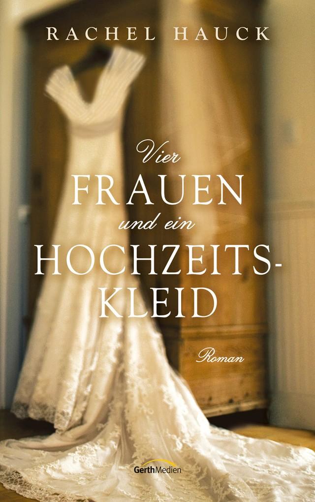 Vier Frauen und ein Hochzeitskleid als eBook von Rachel Hauck