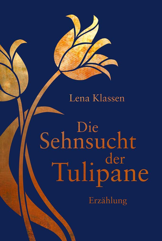 Die Sehnsucht der Tulipane als eBook von Lena Klassen