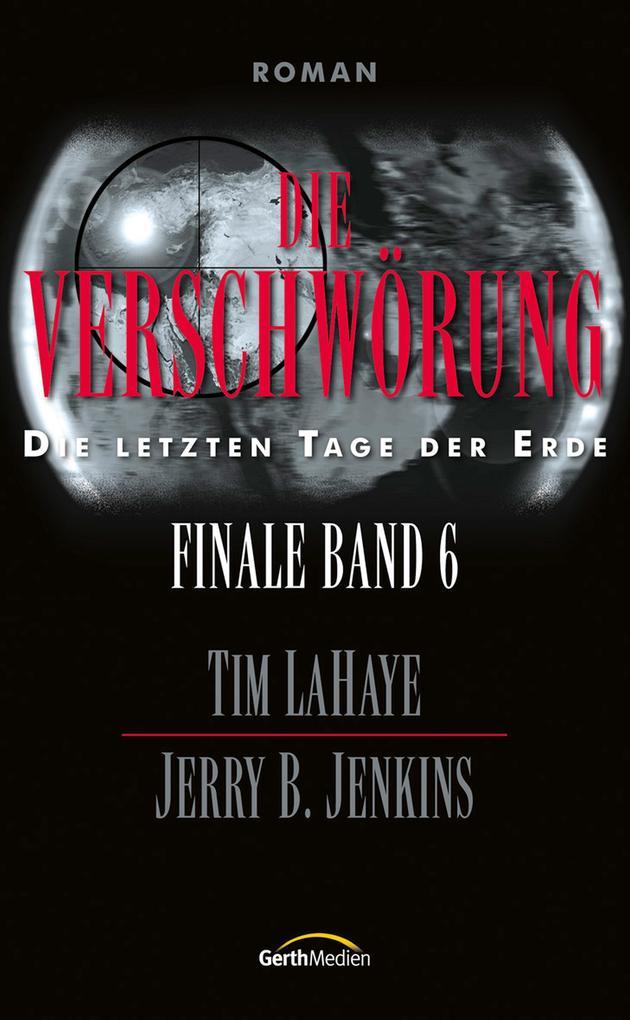 Die Verschwörung - Finale 6 als eBook von Tim LaHaye, Jerry B. Jenkins