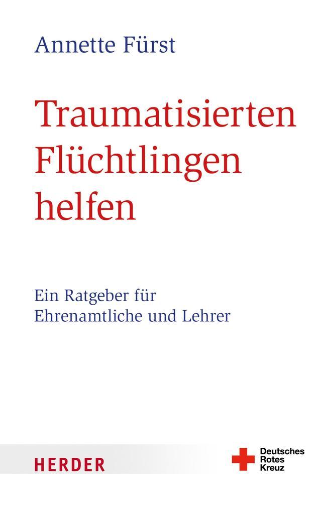 Traumatisierten Flüchtlingen helfen als eBook von Annette Fürst