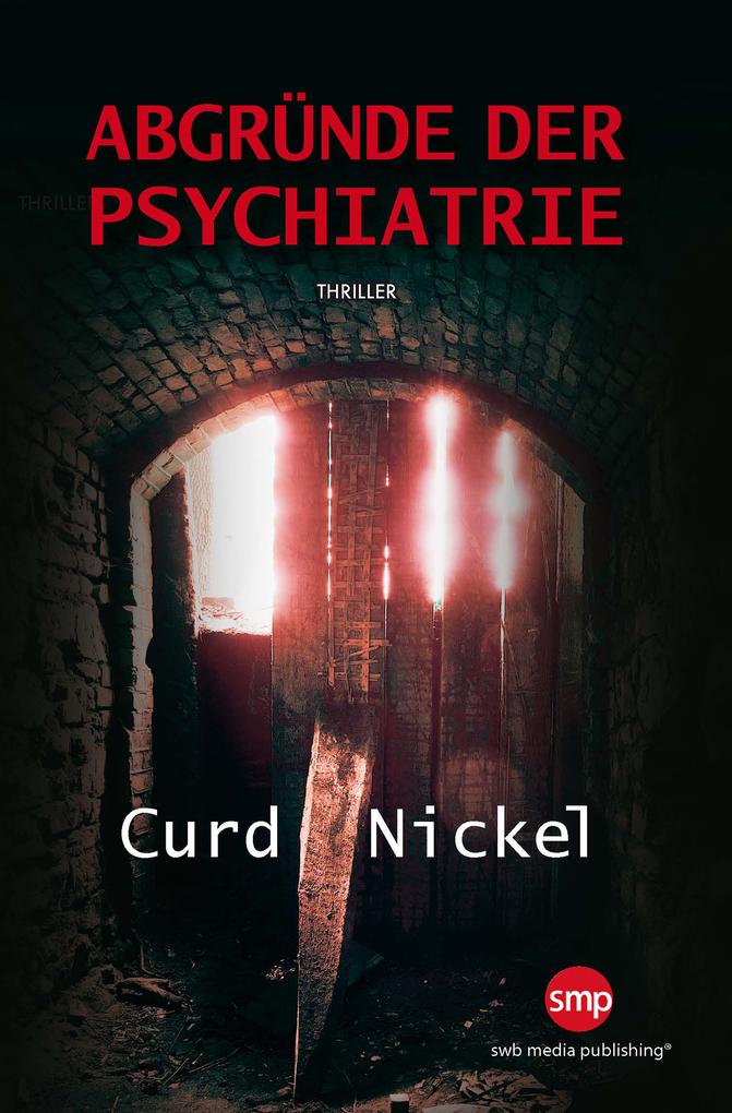 Abgründe der Psychiatrie als eBook von Curd Nickel