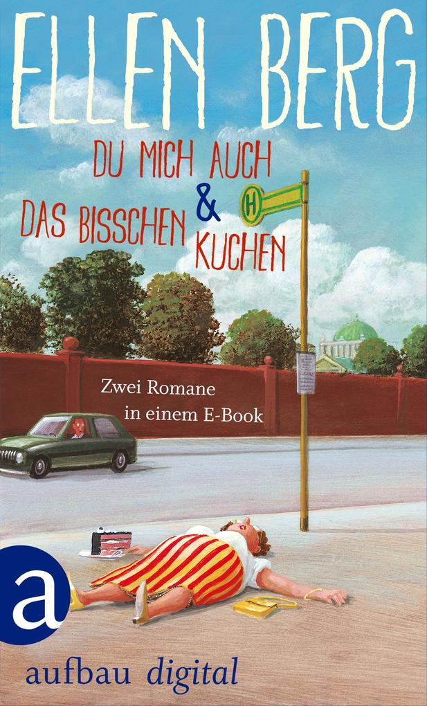 Du mich auch & Das bisschen Kuchen als eBook von Ellen Berg
