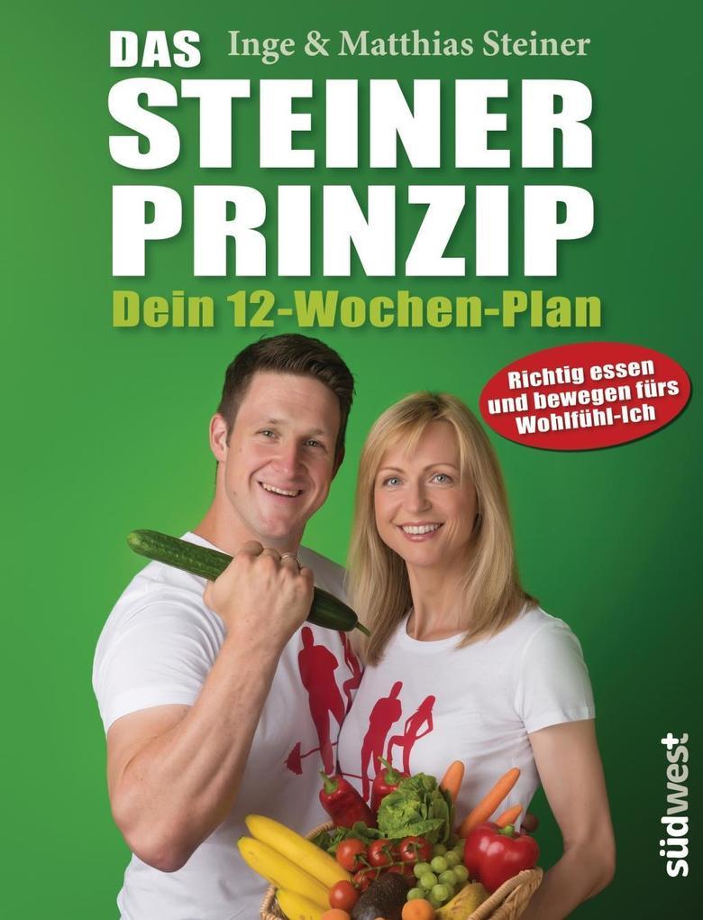 Das Steiner Prinzip - Dein 12-Wochen-Plan als Buch von Inge Steiner