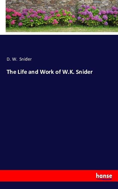 The Life and Work of W.K. Snider als Buch von D. W. Snider