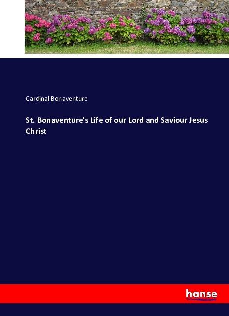 St. Bonaventure's Life of our Lord and Saviour Jesus Christ als Buch von Cardinal Bonaventure