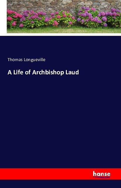 A Life of Archbishop Laud als Buch von Thomas Longueville
