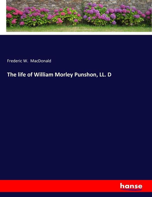 The life of William Morley Punshon, LL. D als Buch von Frederic W. MacDonald