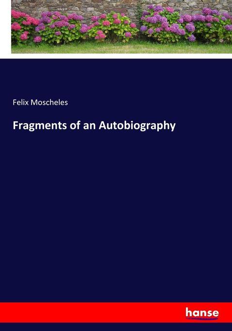 Fragments of an Autobiography als Buch von Felix Moscheles