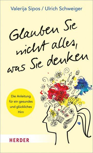 Glauben Sie nicht alles, was Sie denken als Buch von Valerija Sipos, Ulrich Schweiger