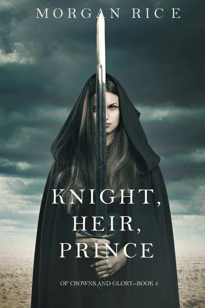 Knight, Heir, Prince (Of Crowns and Glory'Book 3) als eBook von Morgan Rice